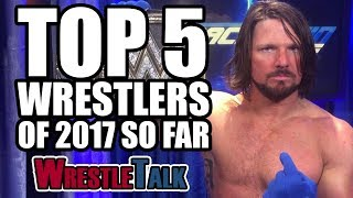 5 Best Wrestlers (WWE, TNA & More) | WrestleTalk Best Of 2017 So Far Awards