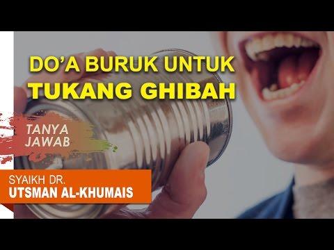 Tanya Jawab: Do'a Buruk Untuk Tukang Ghibah -Oleh Syaikh Dr. Utsman Al Khumais