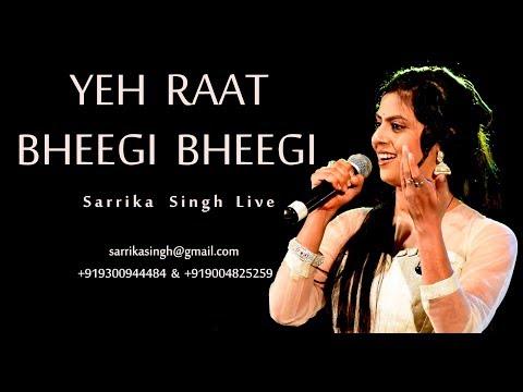 Yeh Raat Bheegi Bheegi | Sarrika Singh Live |