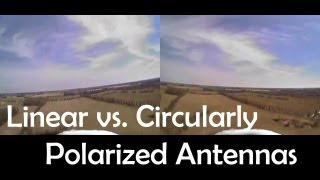 Linear vs. Circularly Polarized Antennas for FPV