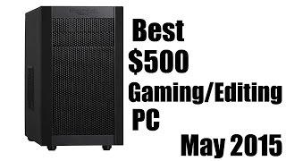 Best $500 Gaming/Editing PC (May 2015)
