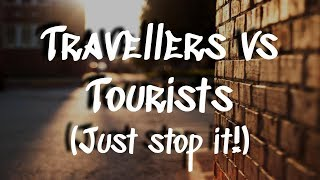 Travellers Vs Tourists || Why This is a DUMB Debate