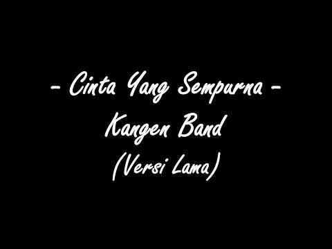 ( Lirik Lagu ) Cinta Yang Sempurna - Kangen Band