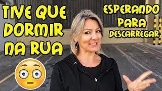 TIVE QUE DORMIR NA RUA... ESPERANDO PARA DESCARREGAR