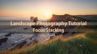 A practical Guide to Focus Stacking in Landscape Photography