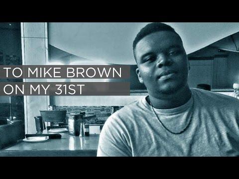 To Mike Brown On My 31st | #BlackLivesMatter