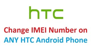 Change IMEI Number on ANY HTC Android Phone - EASY