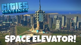 THE SPACE ELEVATOR! - Cities Skylines Gameplay - EP 24