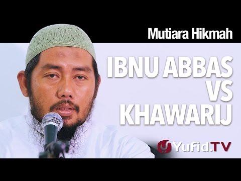 Mutiara Hikmah: Dialog Cerdas Ibnu Abbas Vs Khawarij - Ustadz Abu Fairuz, MA.
