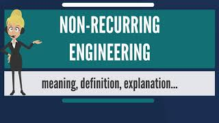 What is NON-RECURRING ENGINEERING? What does NON-RECURRING ENGINEERING mean?