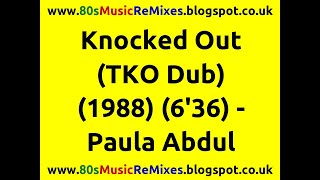 Knocked Out (TKO Dub) - Paula Abdul | 80s Club Mixes | 80s Dub Mix | 80s Dub Mixes | 80s Dub Music