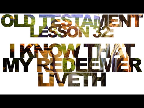 """Old Testament Lesson 32: """"I Know That My Redeemer Liveth"""""""