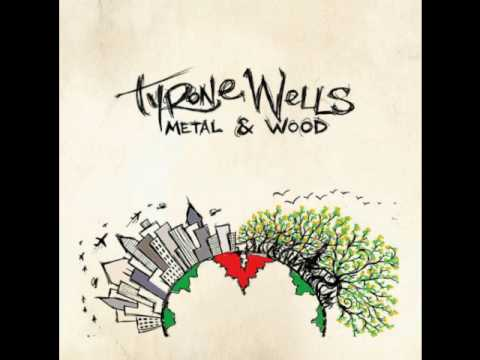 Tyrone Wells - Metal Wood