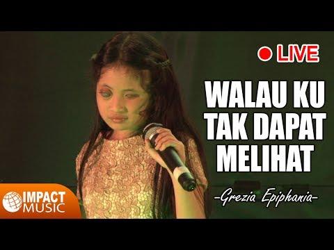 Grezia Epiphania - Walau Ku Tak Dapat Melihat (Live)
