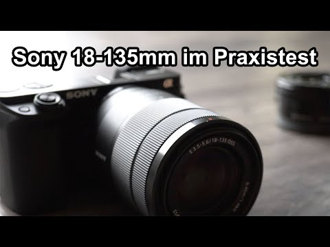 Sony E-Mount SEL18135 - 18-135mm F3.5-5.6 PRAXISTEST (deutsch)