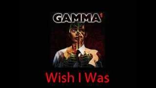 Gamma...Wish I Was