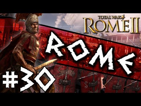 Total War: Rome II: Rome Campaign #30 ~ The Roman Empire Rises!