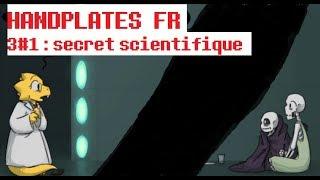 [UNDERTALE COMIC DUB FR] HANDPLATES S3#1 : secret scientifique