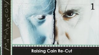Raising Cain Re-Cut - Rough Cuts - Episode 1