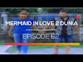 Mermaid In Love 2 Dunia - Episode 62