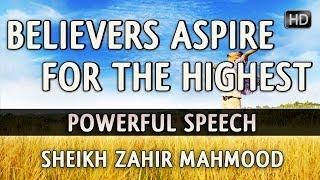 Believers Aspire For The Highest? Powerful Speech ? by Sheikh Zahir Mahmood ? TDR