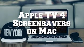 How to Get Apple TV 4 Screen Savers on Mac