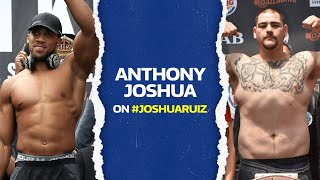 "ANTHONY JOSHUA on Ruiz fight: ""It's however he wants to get beat"" 