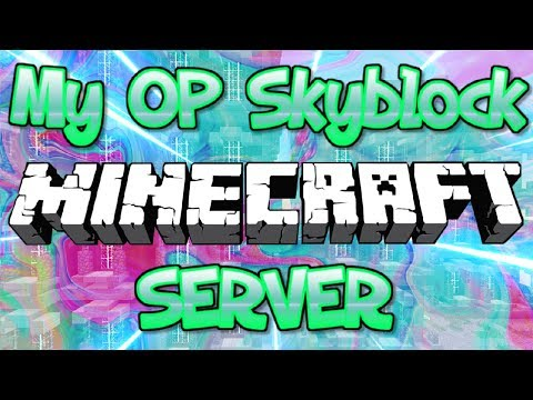 MY OP SKYBLOCK MINECRAFT SERVER RESET (FREE OP KEYALL GIVEAWAY) 1.8/1.9/1.12.2/1.14 2018 [HD]