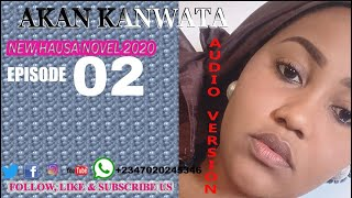 Akan kanwata Episode 02 New Hausa Novel 2020