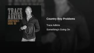 Trace Adkins Country Boy Problems