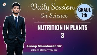 Nutrition in Plants - Part 3 by Anoop Sir   Vedantu Daily session   Class 7th Science