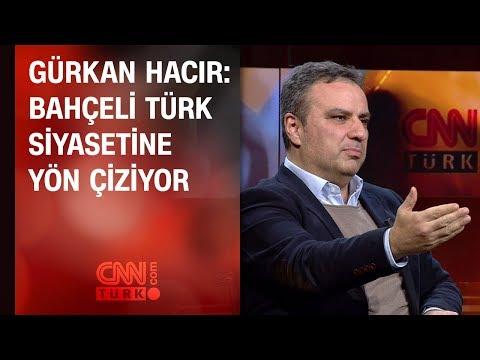 Gürkan Hacır: Bahçeli Türk siyasetine yön çiziyor