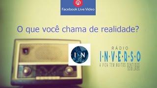 O que você chama de realidade? - Live rádio Inverso-  Flavio Siqueira