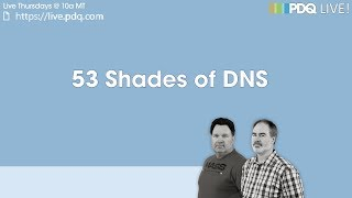 PDQ Live! : 53 Shades of DNS