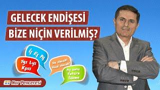 Dr. Ahmet ÇOLAK(Kısa) - Gelecek Endişesi Bize Niçin Verilmiş?