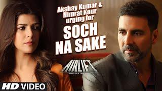 Akshay Kumar, Nimrat Kaur Urging for AIRLIFT 'Soch Na Sake' Song   Arijit Singh   T-Series