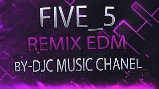 Five_5 REMIX EDM mix (17minutes) #1