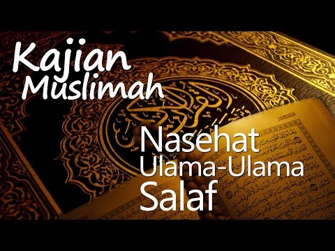 Kajian Muslimah : Nasehat Ulama-ulama Salaf - Ustadz Muhammad Romlan, Lc