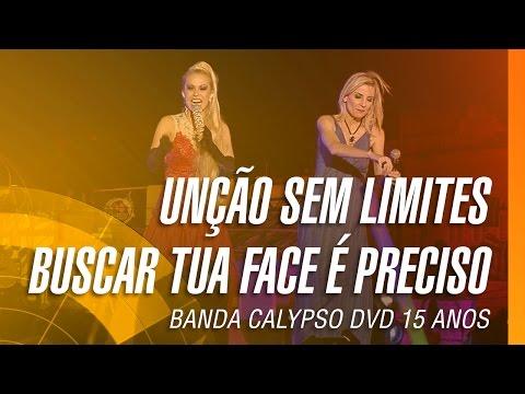 Banda Calypso - Unção sem limites / Buscar tua face é preciso (DVD 15 Anos Ao Vivo em Belém)