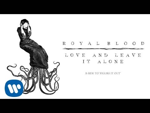 Royal Blood - Love And Leave It Alone