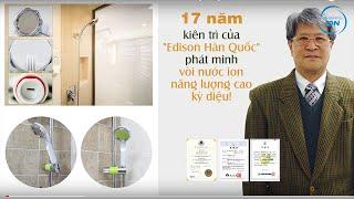 """17 năm kiên trì của """"Edison Hàn Quốc"""" phát minh vòi nước ion năng lượng cao kỳ diệu"""