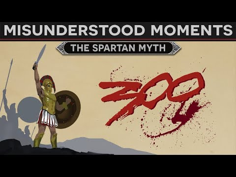 Misunderstood Moments in History - The Spartan Myth