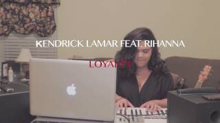 Kendrick Lamar Feat. Rihanna - Loyalty Cover