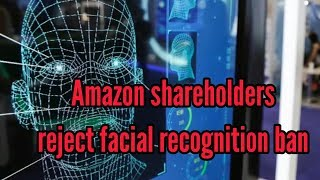 Technology - Amazon shareholders reject facial recognition ban & ebanews