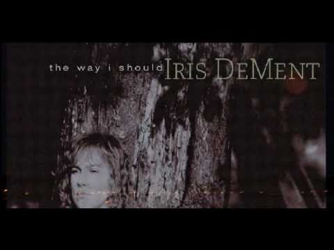 Iris Dement - The Way I Should