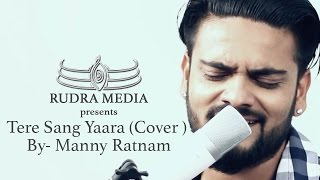 Tere Sang Yaara | Rustom | Cover By - MANNY VERMA