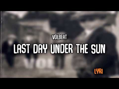 Volbeat | Last Day Under The Sun | Lyrics