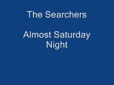 The Searchers - Almost Saturday Night