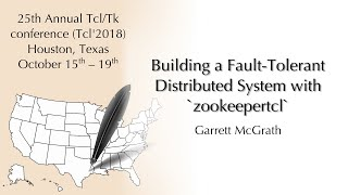 Tcl'2018: Building a Fault-Tolerant Distributed System with `zookeepertcl` (Garrett McGrath)