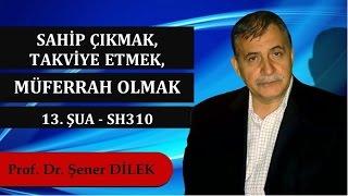 Prof. Dr. Şener Dilek - Şualar - 13. Şua - Sh310 - Sahip Çıkmak, Takviye Etmek, Müferrah Olmak